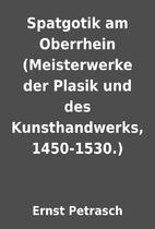Spatgotik am Oberrhein (Meisterwerke der…