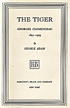 The Tiger: Georges Clemenceau, 1841-1929 by…