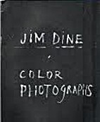 Jim Dine : color photographs by Jim Dine