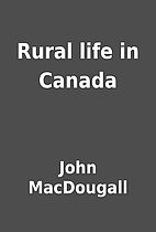 Rural life in Canada by John MacDougall