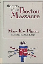 The story of the Boston Massacre by Mary Kay…