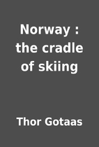 Norway : the cradle of skiing by Thor Gotaas