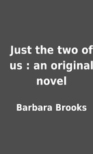 Just the two of us : an original novel by…