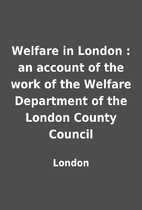 Welfare in London : an account of the work…