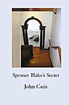 Spenser Blake's Secret by John Caris