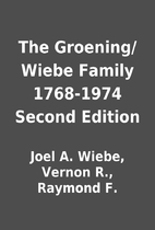 The Groening/Wiebe Family 1768-1974 Second…