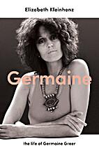 Germaine: The Life of Germaine Greer by…