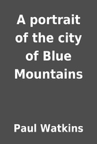 A portrait of the city of Blue Mountains by…