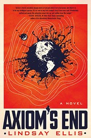 Axiom's end : a novel by Lindsay Ellis