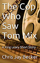 The Cop Who Saw Tom Mix by Chris Jay Becker