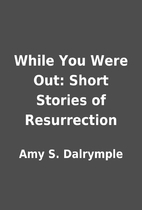 While You Were Out: Short Stories of…