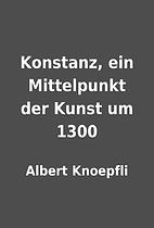 Konstanz, ein Mittelpunkt der Kunst um 1300…