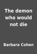 The demon who would not die by Barbara Cohen