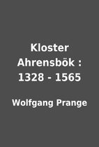 Kloster Ahrensbök : 1328 - 1565 by Wolfgang…