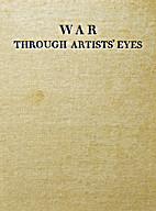 WAR THROUGH ARTISTS' EYES by Eric…