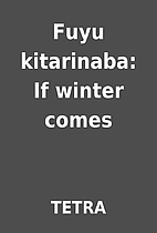 Fuyu kitarinaba: If winter comes by TETRA