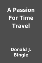 A Passion For Time Travel by Donald J.…