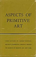 Aspects of primitive art by Robert Redfield