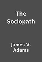 The Sociopath by James V. Adams
