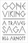 Gone Viking: A Travel Saga - Bill Arnott