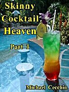 Skinny Cocktail Heaven Part 1 by Michael…