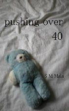 Pushing over 40 by S M Mala