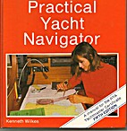 Practical Yacht Navigator by Kenneth Wilkes