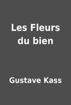 Les Fleurs du bien by Gustave Kass