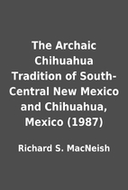 The Archaic Chihuahua Tradition of…