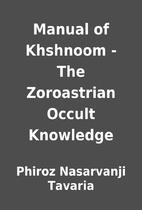 Manual of Khshnoom - The Zoroastrian Occult…