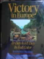 Victory in Europe: D-Day to V-E Day by Max…