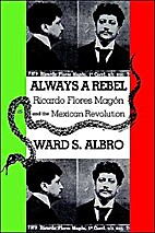 Always a Rebel: Ricardo Flores Magon and the…