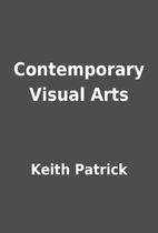 Contemporary Visual Arts by Keith Patrick