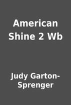 American Shine 2 Wb by Judy Garton-Sprenger
