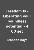 Freedom Is - Liberating your boundless…
