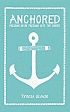 Anchored: Pressing On by Pressing Into the…