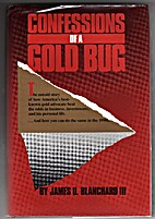 Confessions of a Gold Bug by James U.…