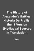 The History of Alexander's Battles: Historia…