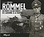 Rommel : En pointe du blitzkrieg, de…