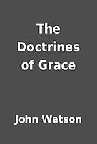 The Doctrines of Grace by John Watson