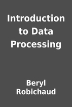 Introduction to Data Processing by Beryl…