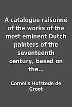 A catalogue raisonné of the works of…