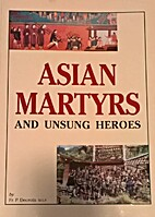 Asian Martyrs and unsung heroes by P.…