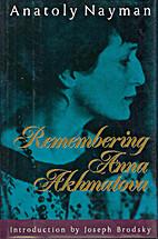 Remembering Anna Akhmatova by Anatoly Nayman
