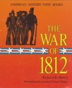 The War of 1812 by Richard Brandon Morris