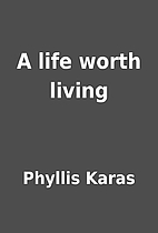A life worth living by Phyllis Karas