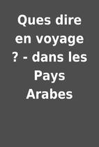 Ques dire en voyage ? - dans les Pays Arabes
