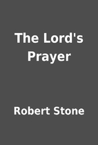 The Lord's Prayer by Robert Stone