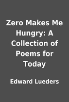 Zero Makes Me Hungry: A Collection of Poems…