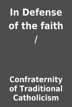 In Defense of the faith / by Confraternity…